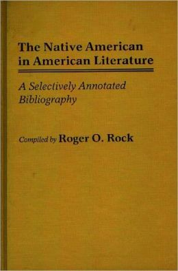 The Native American in American Literature: A Selectively Annotated Bibliography