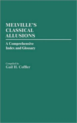Melville's Classical Allusions: A Comprehensive Index and Glossary