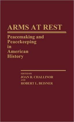 Arms at Rest: Peacemaking and Peacekeeping in American History