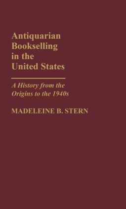 Antiquarian Bookselling in the United States: A History from the Origins to the 1940s
