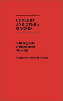 Concert and Opera Singers: A Bibliography of Biographical Materials