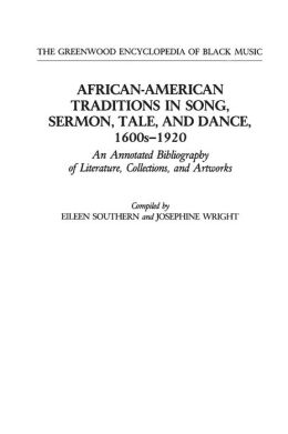 African-American Traditions in Song, Sermon, Tale, and Dance, 1600s-1920: An Annotated Bibliography of Literature, Collections, and Artworks