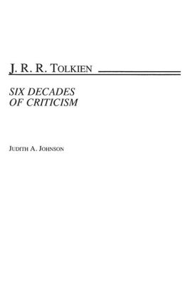 J.R.R. Tolkien: Six Decades of Criticism