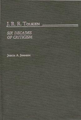 J.R.R. Tolkien: Six Decades of Criticism