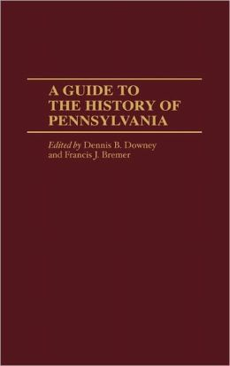 A Guide To The History Of Pennsylvania