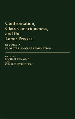 Confrontation, Class Consciousness, And The Labor Process