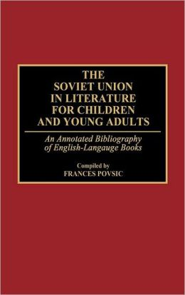 The Soviet Union in Literature for Children and Young Adults: An Annotated Bibliography of English-Language Books