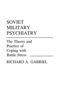 Soviet Military Psychiatry: The Theory and Practice of Coping With Battle Stress