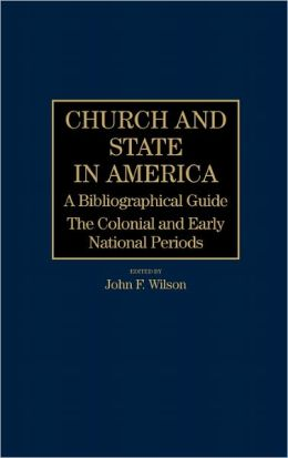 Church and State in America: A Bibliographical Guide: The Colonial and Early National Periods