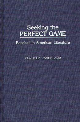 Seeking the Perfect Game: Baseball in American Literature