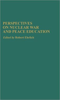 Perspectives On Nuclear War And Peace Education