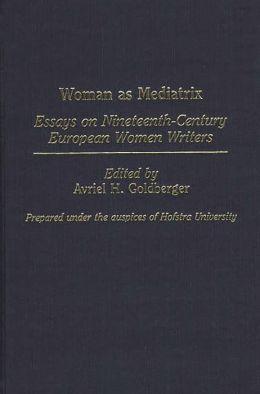 Woman as Mediatrix: Essays on Nineteenth-Century European Women Writers