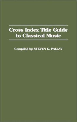 Cross Index Title Guide To Classical Music