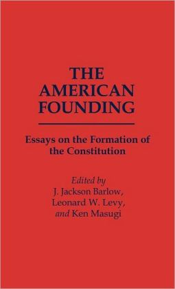 The American Founding: Essays on the Formation of the Constitution