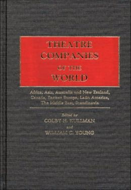 Theatre Companies of the World: Vol. 1. Africa, Asia, Australia, and New Zealand, Canada, Eastern Europe, Latin America, The Middle East, Scandinavia