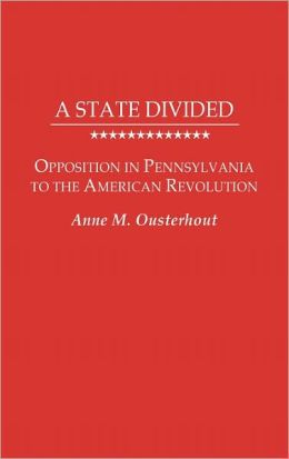 A State Divided: Opposition in Pennsylvania to the American Revolution