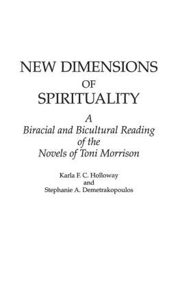 New Dimensions of Spirituality: A Bi-Racial and Bi-Cultural Reading of the Novels of Toni Morrison