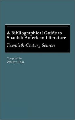 A Bibliographical Guide To Spanish American Literature