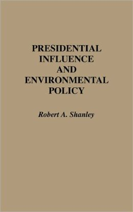 Presidential Influence And Environmental Policy