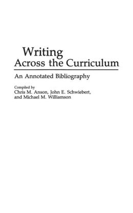 Writing Across the Curriculum: An Annotated Bibliography (Bibliography and Indexes in Education Series)