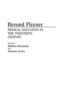 Beyond Flexner: Medical Education in the Twentieth Century