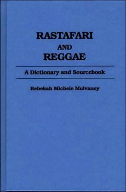 Rastafari and Reggae: A Dictionary and Sourcebook