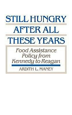 Still Hungry After All These Years: Food Assistance Policy from Kennedy to Reagan