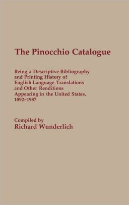 Pinocchio Catalogue: Being a Descriptive Bibliography and Printing History of English Language Translations and Other Renditions Appearing in the United States, 1892-1987