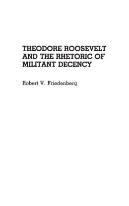 Theodore Roosevelt and the Rhetoric of Militant Decency