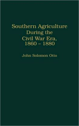 Southern Agriculture During The Civil War Era, 1860-1880