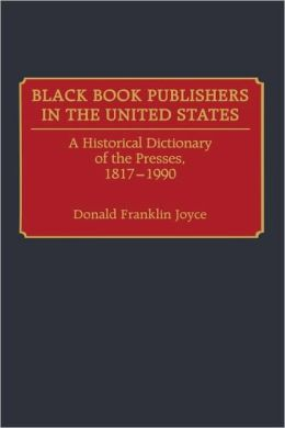 Black Book Publishers in the United States: A Historical Dictionary of the Presses, 1817-1990