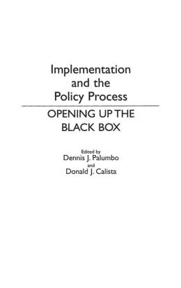 Implementation and the Policy Process: Opening Up the Black Box