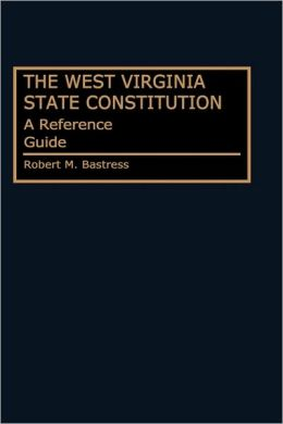 West Virginia State Constitution: A Reference Guide (Reference Guides to the State Constitution Series)