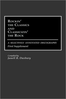 Rockin' The Classics And Classicizin' The Rock: A Selectively Annotated Discography First Supplement