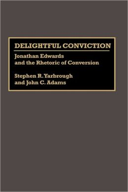 Delightful Conviction: Jonathan Edwards and the Rhetoric of Conversion