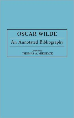 Oscar Wilde: An Annotated Bibliography