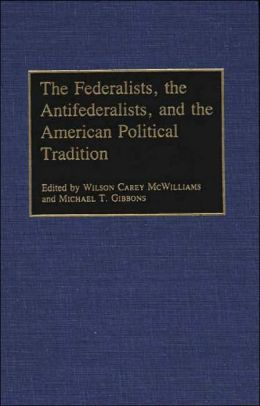 Federalists, The Antifederalists, And The American Political Tradition