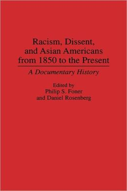 Racism, Dissent, And Asian Americans From 1850 To The Present