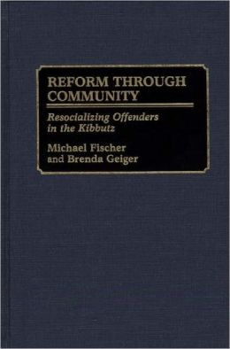 Reform Through Community: Resocializing Offenders in the Kibbutz