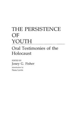 The Persistence of Youth: Oral Testimonies of the Holocaust