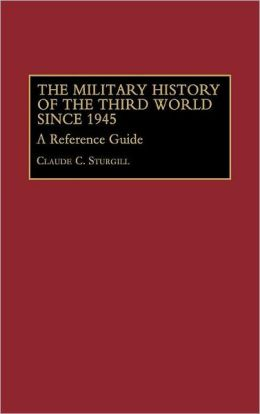 The Military History of the Third World Since 1945: A Reference Guide