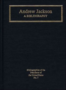 Andrew Jackson: A Bibliography
