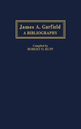 James A. Garfield: A Bibliography