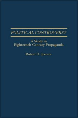 Political Controversy: A Study in Eighteenth-Century Propaganda
