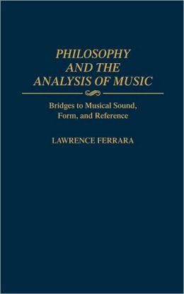 Philosophy and the Analysis of Music: Bridges to Musical Sound, Form, and Reference