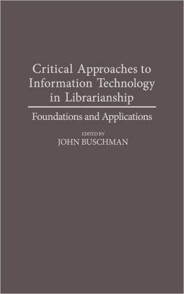 Critical Approaches To Information Technology In Librarianship