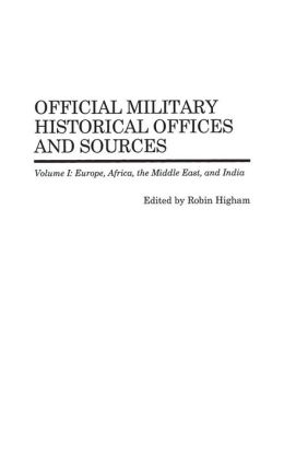 Official Military Historical Offices and Sources: Volume I: Europe, Africa, the Middle East, and India