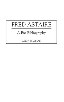 Fred Astaire: A Bio-Bibliography