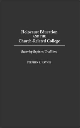 Holocaust Education and the Church-Related College: Restoring Ruptured Traditions