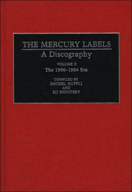 The Mercury Labels: A Discography Volume II The 1956-1964 Era